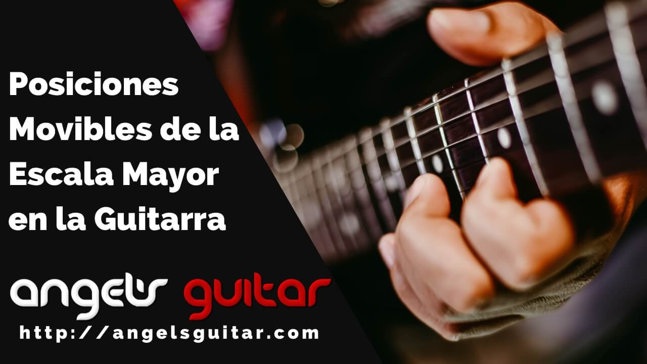 Posiciones Movibles de la Escala Mayor en la Guitarra