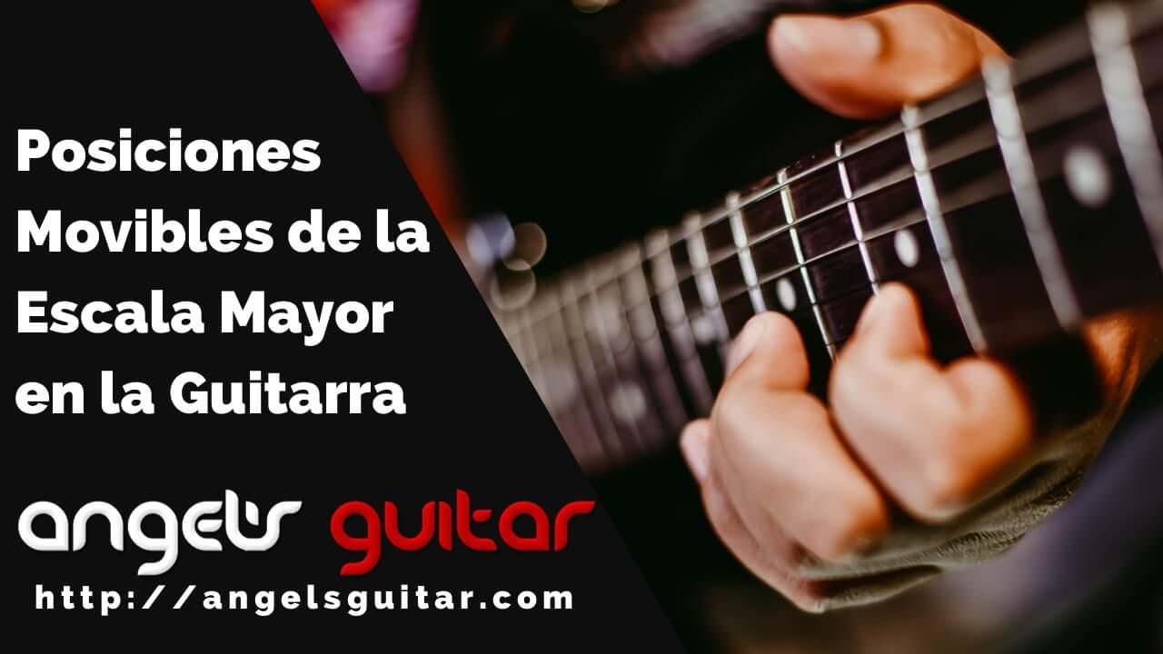 Posiciones Movibles de la Escala Mayor en la Guitarra