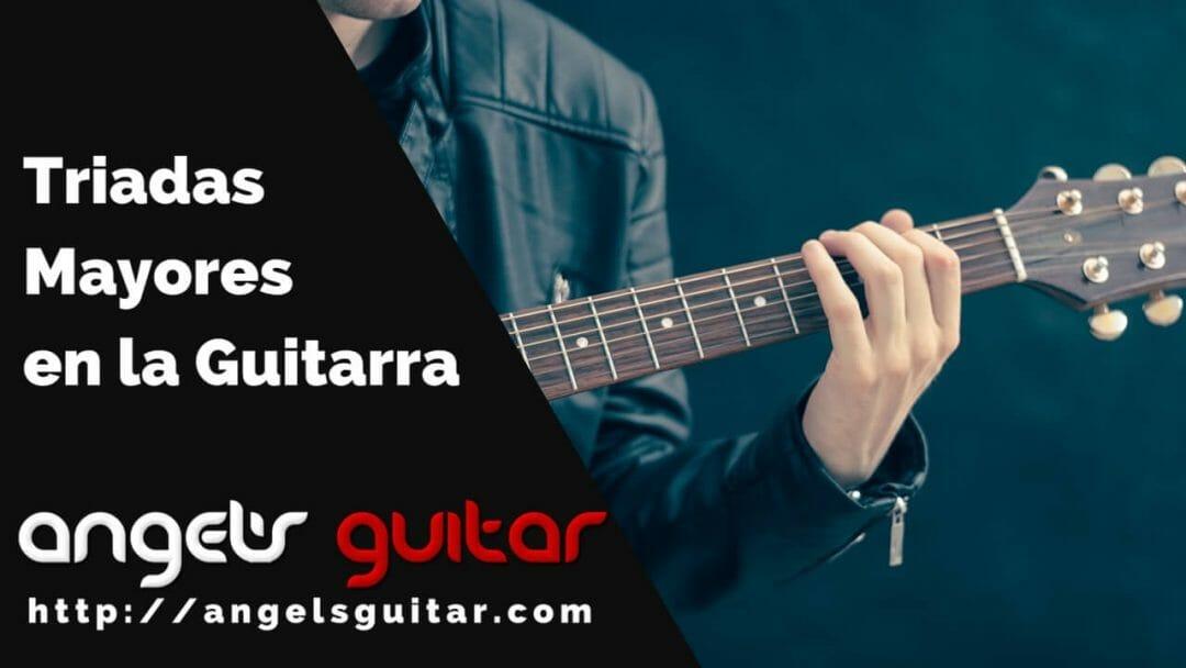 Triadas Mayores en la Guitarra
