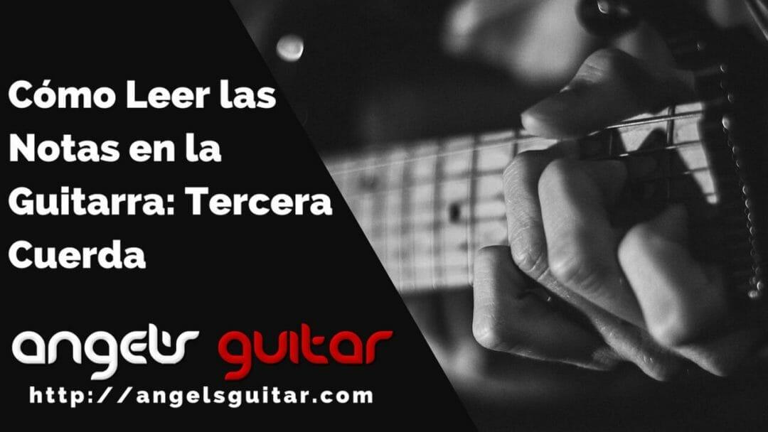 Cómo Leer las Notas en la Guitarra: Tercera Cuerda