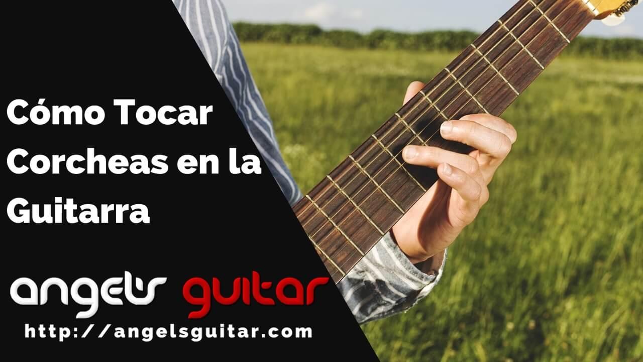 Cómo Tocar Corcheas en la Guitarra