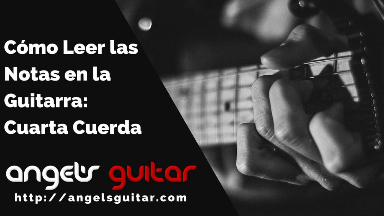 Cómo Leer las Notas en la Guitarra- Cuarta Cuerda