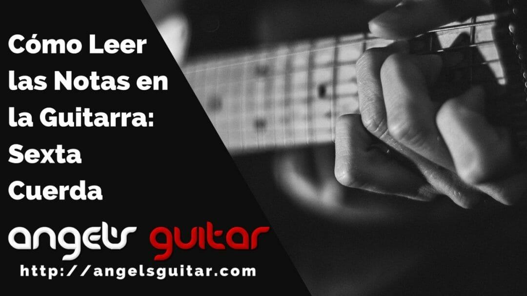 Cómo Leer las Notas en la Guitarra: Sexta Cuerda