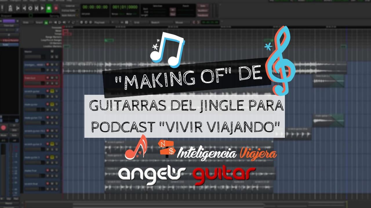 Making of guitarras del jingle podcast Vivir Viajando