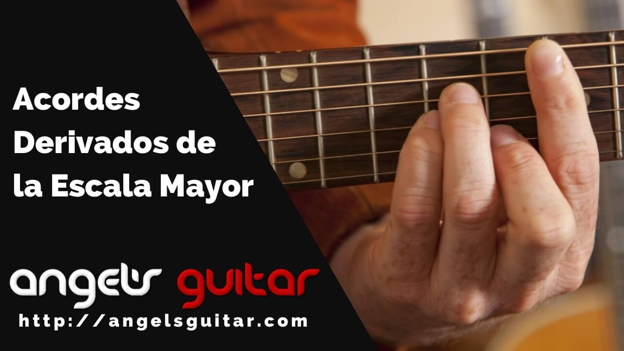 Acordes Derivados De La Escala Mayor En La Guitarra Angel S Guitar