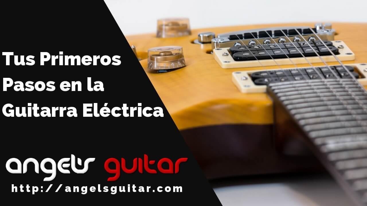 Tus Primeros Pasos en la Guitarra Eléctrica
