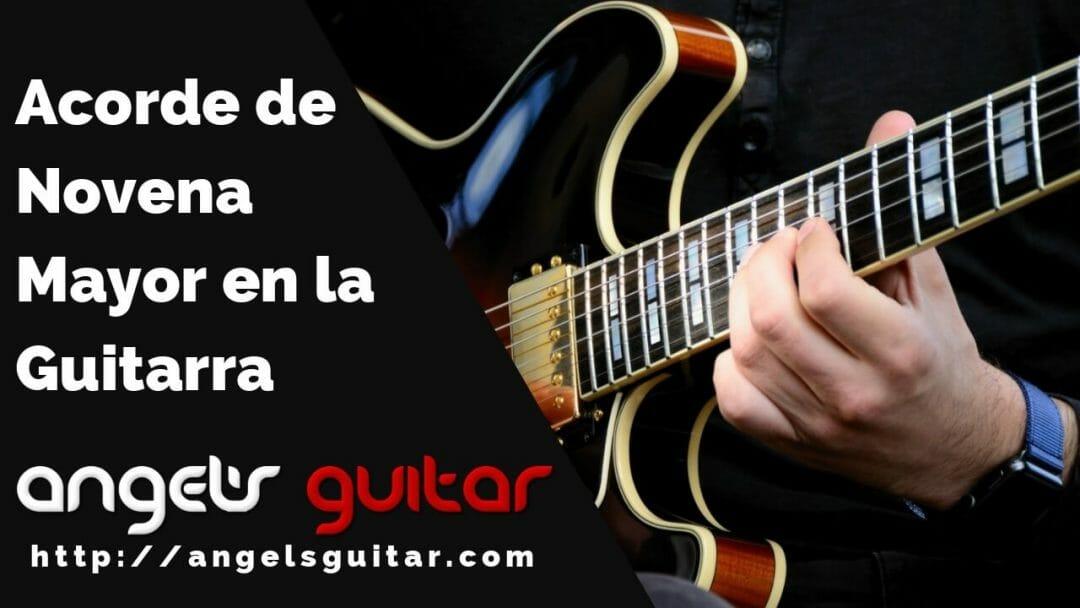 El Acorde de Novena Mayor en la Guitarra