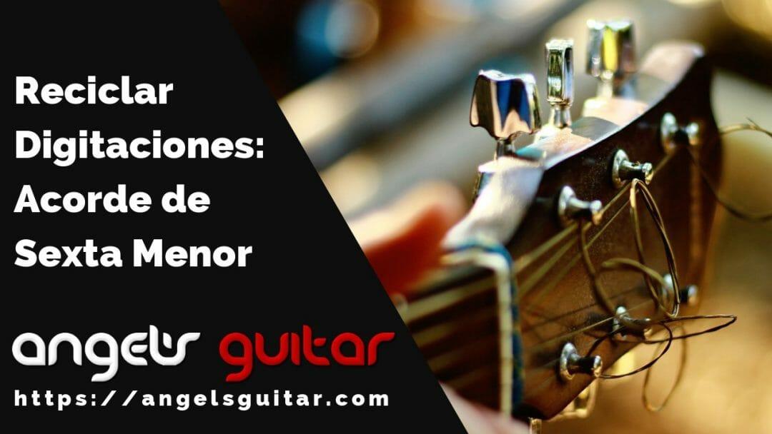 Reciclando Digitaciones: El Acorde de Sexta Menor en la Guitarra