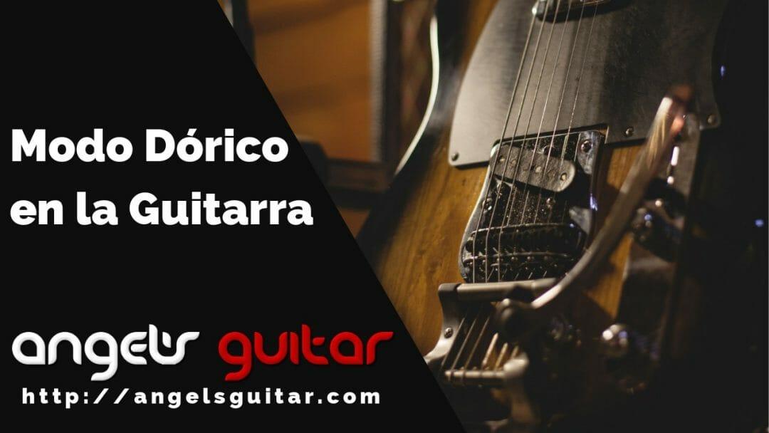 Cómo Tocar y Utilizar el Modo Dórico en la Guitarra